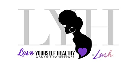 2nd Annual Love Yourself Healthy Women's Conference tickets