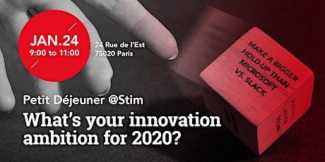 Petit déjeuner @Stim : What's your innovation ambition for 2020? billets