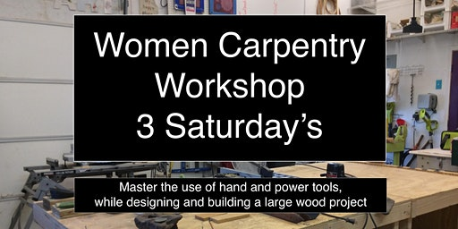 Saturday Women's Carpentry   / Three Saturdays / Large  project