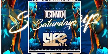 LYFE ATLANTA: #DestinationSaturdays FREE ENTRY W/RSVP...FREE BDAY PARTIES tickets