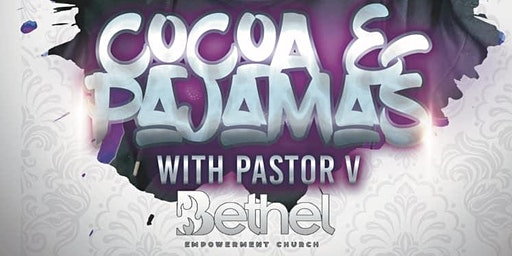 Cocoa & Pajamas! A Intimate Night of Unfiltered Conversations with Pastor V