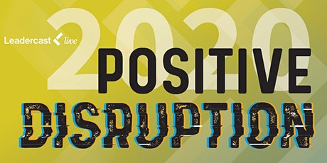 Leadercast Live 2020: Positive Disruption tickets