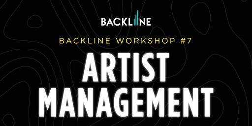 Backline Workshop #7: Artist Management