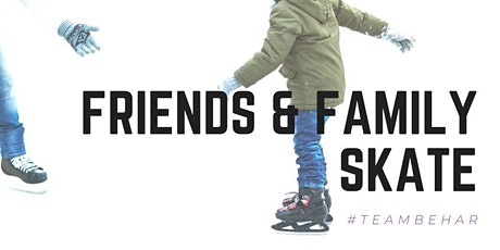 THE BEHAR GROUP - FRIENDS AND FAMILY SKATE  tickets
