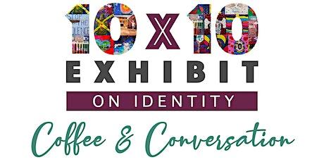 10X10 Exhibit: Coffee and Conversation tickets