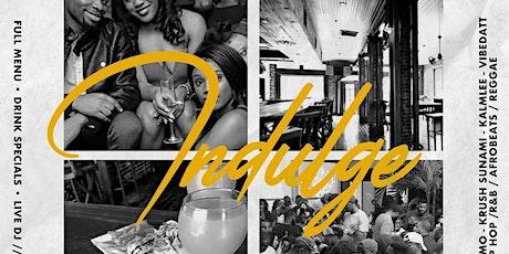 INDULGE: Eat...Mingle...Turn Up! tickets