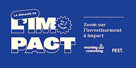 Zoom sur l'investissement à Impact avec FEST - la Semaine de l'Impact billets