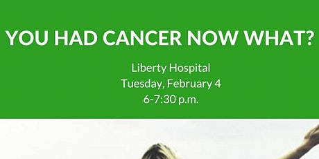 YOU HAD CANCER NOW WHAT? - LIBERTY HOSPITAL tickets