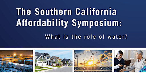 The Southern California Affordability Symposium: What is the role of water?