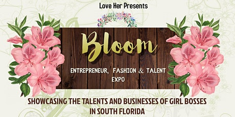 Bloom: Entrepreneur, Fashion & Talent Expo tickets