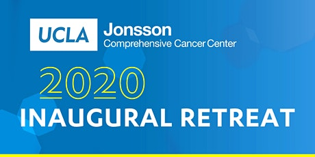 UCLA Jonsson Comprehensive Cancer Center 2020 Inaugural Retreat tickets