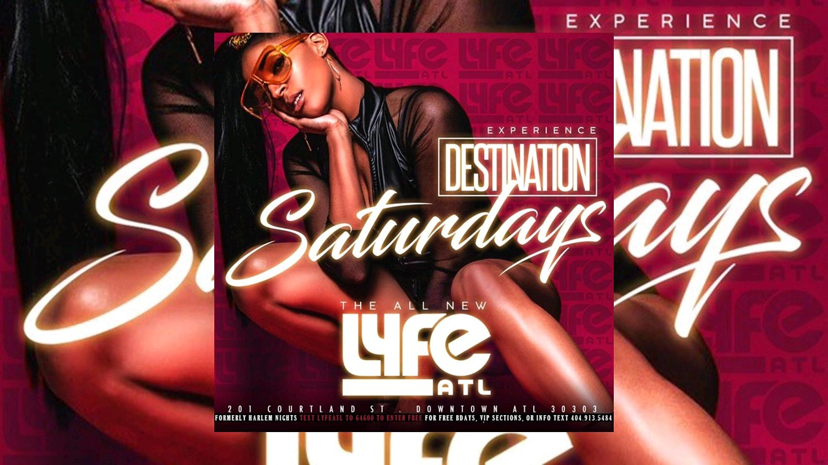 LYFE ATL: #DestinationSaturdays FREE Entry with RSVP   FREE Bday Packages