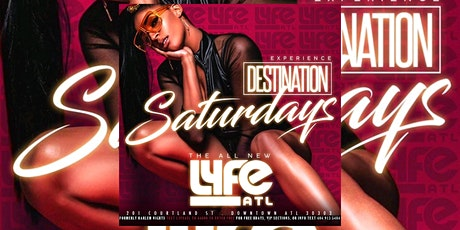LYFE ATL: #DestinationSaturdays FREE Entry with RSVP | FREE Bday Packages tickets