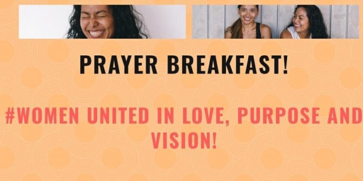 Women's Prayer Breakfast! #WOMEN UNITED in LOVE, PURPOSE and VISION!