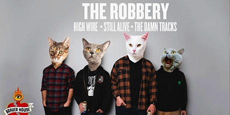 The Robbery w/ High Wire,  Still Alive & The Damn  Tracks at Brauer House tickets