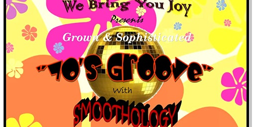 "We Bring You Joy  Presents, Grown and Sophisticated ""70's Groove"""