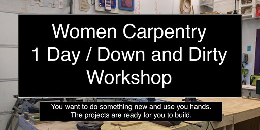 One day Women's Carpentry - Down and Dirty   Sat 10am-3pm
