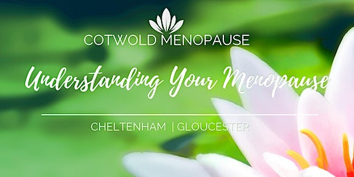 Understanding Your Menopause - with Cotswold Menopause, in Cheltenham