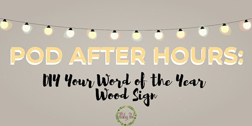 Pod After Hours: DIY Your Word of the Year Wood Sign