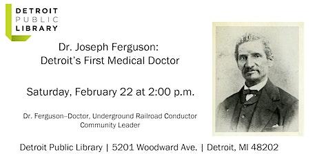 Dr. Joseph Ferguson: Detroit's First Medical Doctor tickets