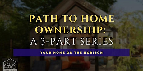 Path to Home Ownership: Your Home on the Horizon tickets