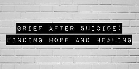 Grief After Suicide: Finding Hope and Healing tickets