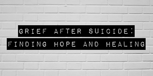 Grief After Suicide: Finding Hope and Healing