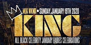 KING: MLK WEEKEND ALL BLACK CAPRICORN CELEBRATION -...