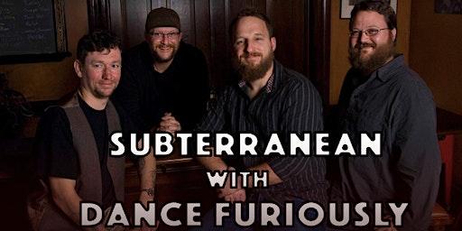 Weird Wednesday - Subterranean and Dance Furiously