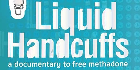 Liquid Handcuffs: A Documentary to Free Methadone tickets