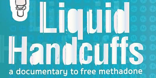 Liquid Handcuffs: A Documentary to Free Methadone
