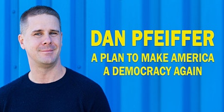 Dan Pfeiffer: A Plan to Make America a Democracy Again tickets