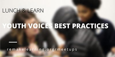 Lunch & Learn: Youth Voices Best Practices