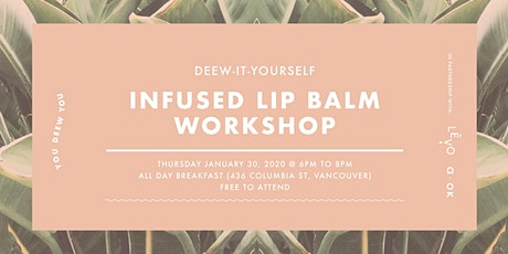 Deew It Youself (DIY): Infused Lip Balm Workshop tickets