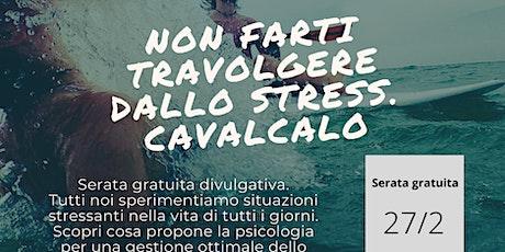 Non farti travolgere dallo stress. Cavalcalo. biglietti