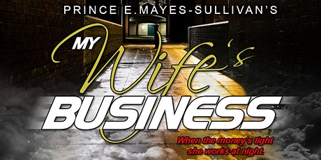 """Prince E. Mayes-Sullivan's """"My Wife's Business"""" tickets"""