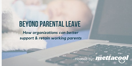 Beyond Parental Leave: How Organizations Can Retain Working Mothers/Parents tickets