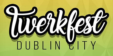 TWERKFEST! Dublin's Spring Twerk Festival: Afrobeats, Dancehall, Reggaeton tickets