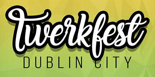 TWERKFEST! Dublin's Spring Twerk Festival: Afrobeats, Dancehall, Reggaeton