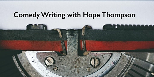 Introduction to Comedy Writing with Hope Thompson