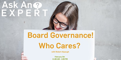 """Ask an Expert - """"Board Governance!  Who Cares?"""" with Robert Alpaugh"""