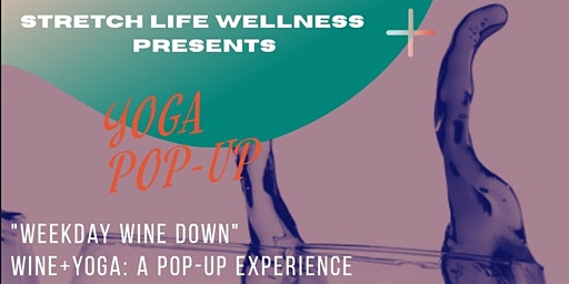 Yoga Pop-Up                         Wine + Yoga