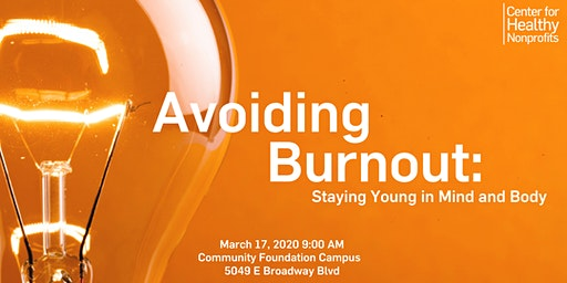Avoiding Burnout:  Staying Young in Mind and Body