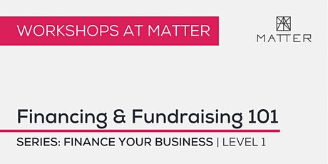 MATTER Workshop: Financing and Fundraising 101 tickets