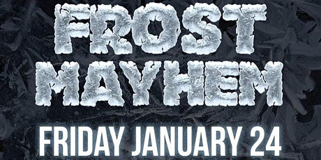 LiveWay Entertainment Presents: Frost Mayhem @ Fiction | Friday January 24 tickets