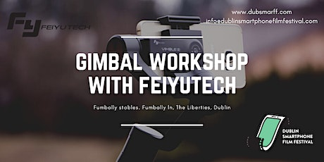 DUBSMARTFF- GIMBAL WORKSHOP WITH FEIYUTECH tickets