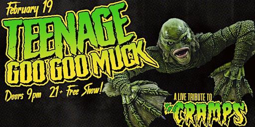 Teenage Goo Goo Muck: A Live Tribute to The Cramps!