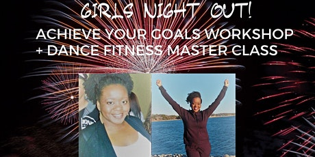 Girls Night Out! Achieve Your Goals Workshop & Dance Fitness Master Class tickets