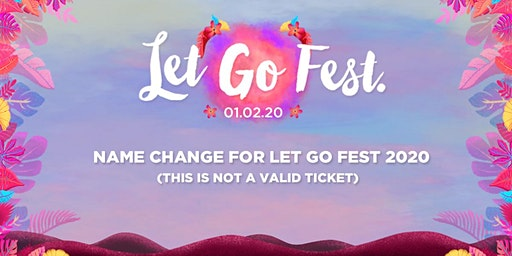 Name Change for Let Go Fest 2020 (THIS IS NOT A VALID TICKET)