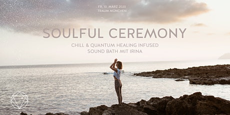 Soulful Ceremony   Chill infused Alchemy Crystal  Sound Bath mit Irina tickets